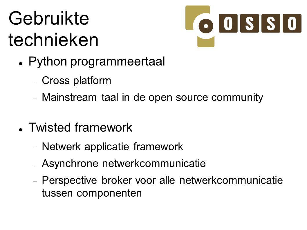 Gebruikte technieken Python programmeertaal  Cross platform  Mainstream taal in de open source community Twisted framework  Netwerk applicatie fram