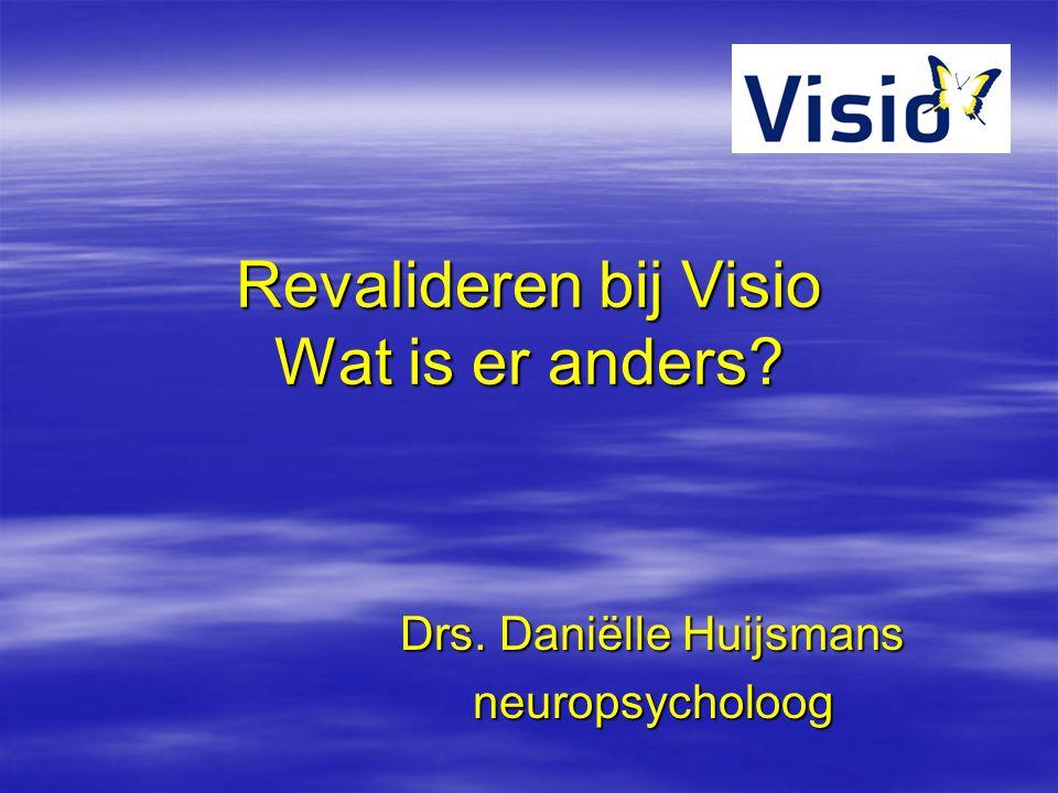 Revalideren bij Visio Wat is er anders? Drs. Daniëlle Huijsmans neuropsycholoog
