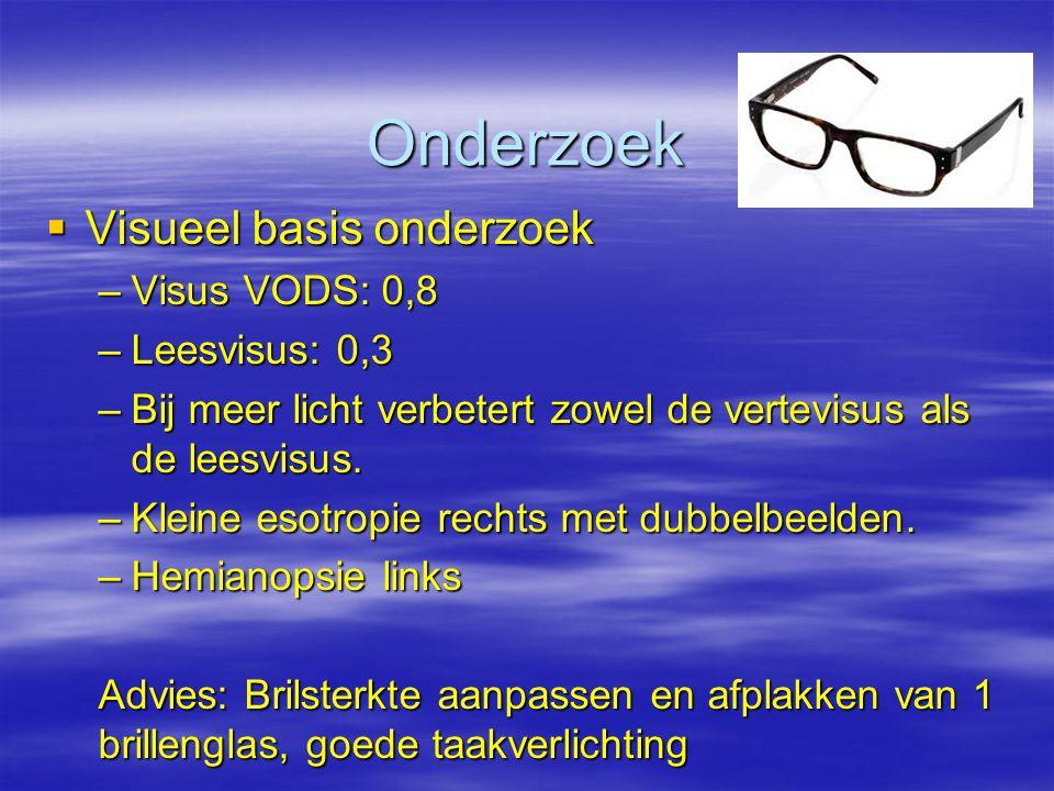 Onderzoek  Visueel basis onderzoek –Visus VODS: 0,8 –Leesvisus: 0,3 –Bij meer licht verbetert zowel de vertevisus als de leesvisus. –Kleine esotropie