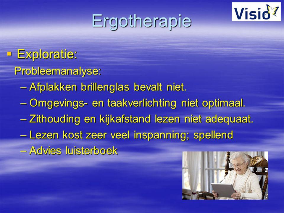 Ergotherapie  Exploratie: Probleemanalyse: –Afplakken brillenglas bevalt niet. –Omgevings- en taakverlichting niet optimaal. –Zithouding en kijkafsta