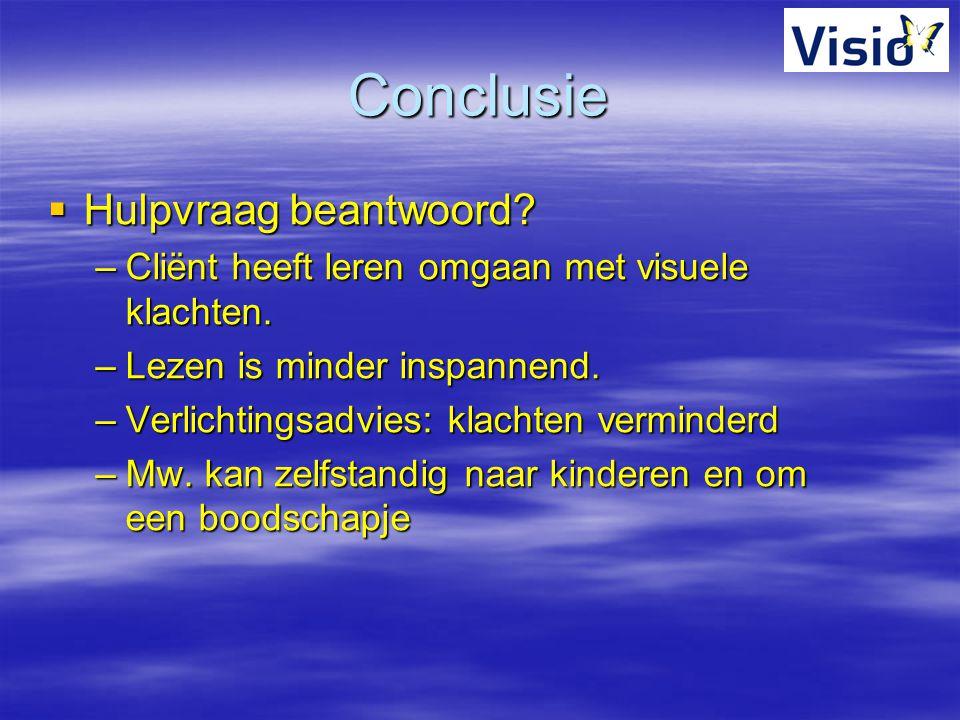 Conclusie  Hulpvraag beantwoord? –Cliënt heeft leren omgaan met visuele klachten. –Lezen is minder inspannend. –Verlichtingsadvies: klachten verminde