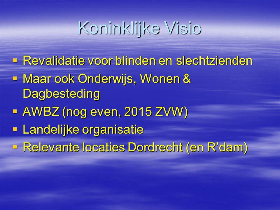 Koninklijke Visio  Revalidatie voor blinden en slechtzienden  Maar ook Onderwijs, Wonen & Dagbesteding  AWBZ (nog even, 2015 ZVW)  Landelijke orga