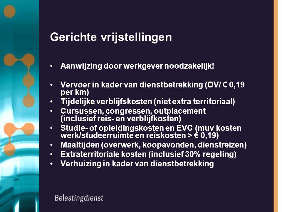 Gerichte vrijstellingen Aanwijzing door werkgever noodzakelijk! Vervoer in kader van dienstbetrekking (OV/ € 0,19 per km) Tijdelijke verblijfskosten (