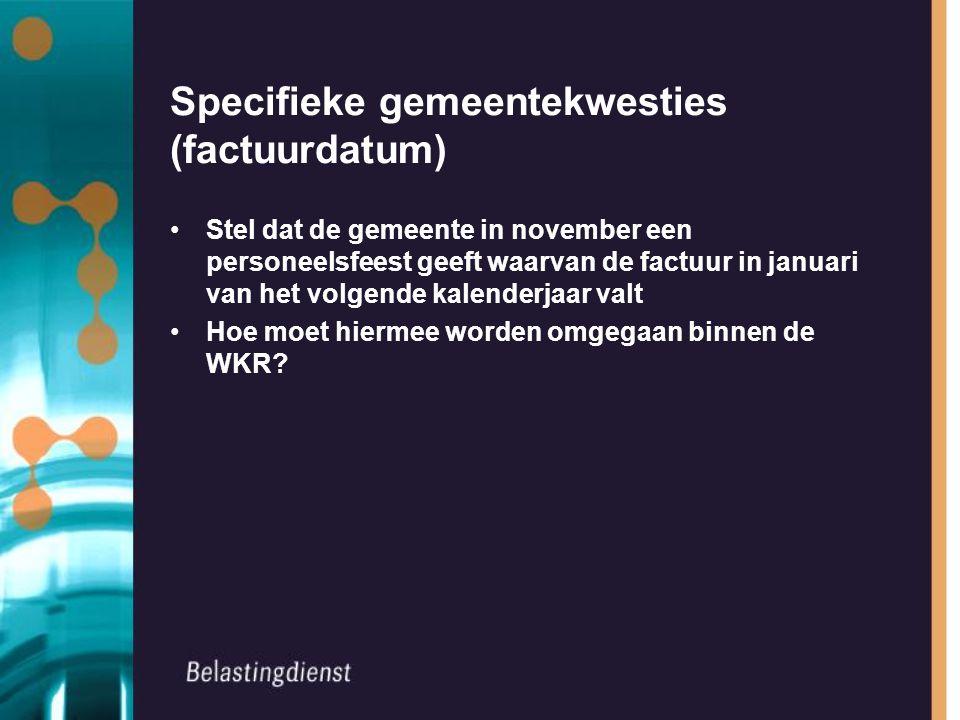 Specifieke gemeentekwesties (factuurdatum) Stel dat de gemeente in november een personeelsfeest geeft waarvan de factuur in januari van het volgende k