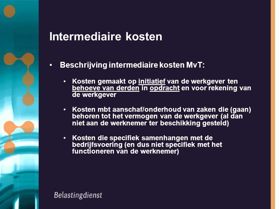 Intermediaire kosten Beschrijving intermediaire kosten MvT: Kosten gemaakt op initiatief van de werkgever ten behoeve van derden in opdracht en voor r