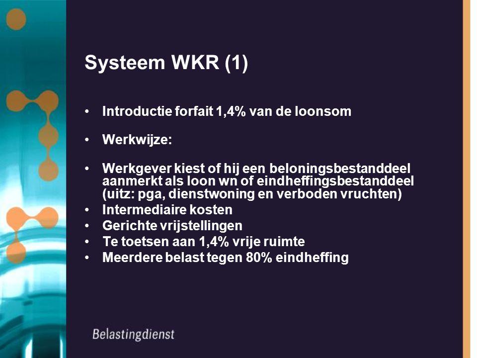 Systeem WKR (1) Introductie forfait 1,4% van de loonsom Werkwijze: Werkgever kiest of hij een beloningsbestanddeel aanmerkt als loon wn of eindheffing
