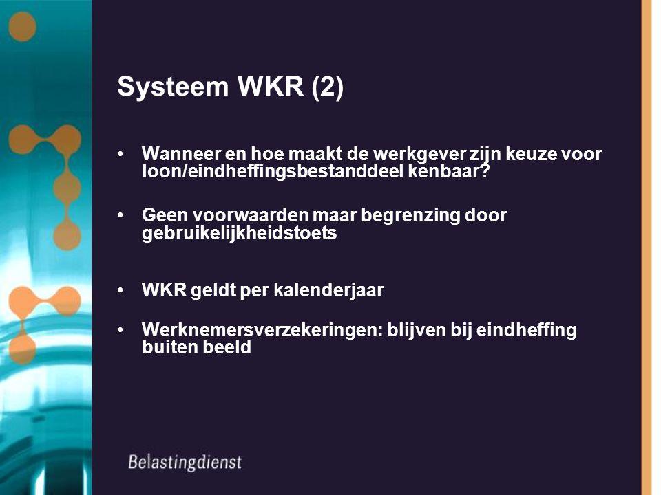 Systeem WKR (2) Wanneer en hoe maakt de werkgever zijn keuze voor loon/eindheffingsbestanddeel kenbaar? Geen voorwaarden maar begrenzing door gebruike