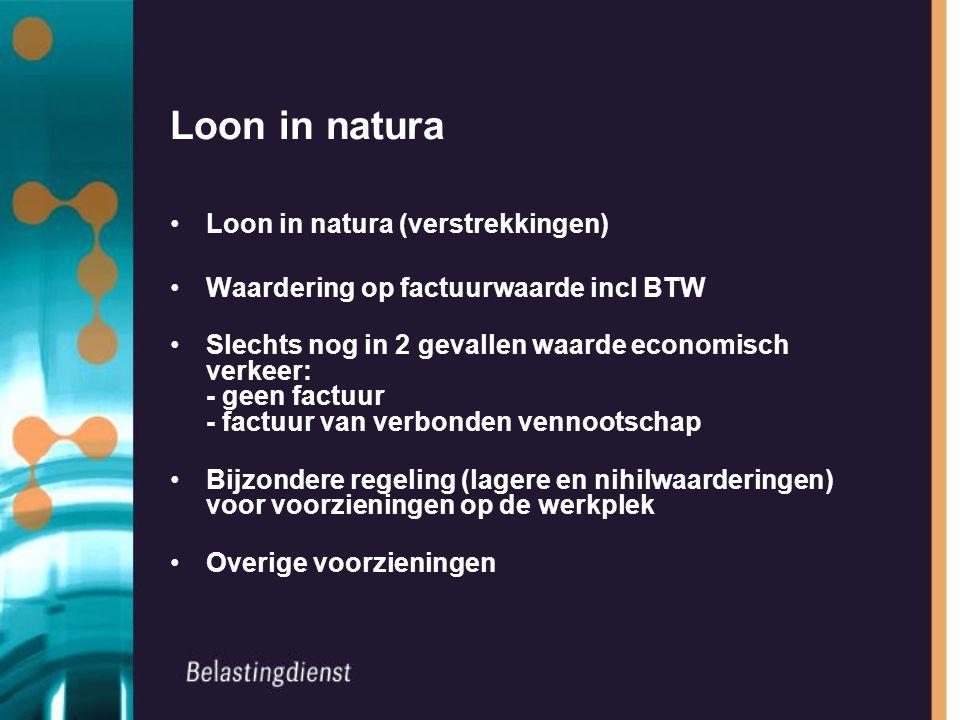 Loon in natura Loon in natura (verstrekkingen) Waardering op factuurwaarde incl BTW Slechts nog in 2 gevallen waarde economisch verkeer: - geen factuu