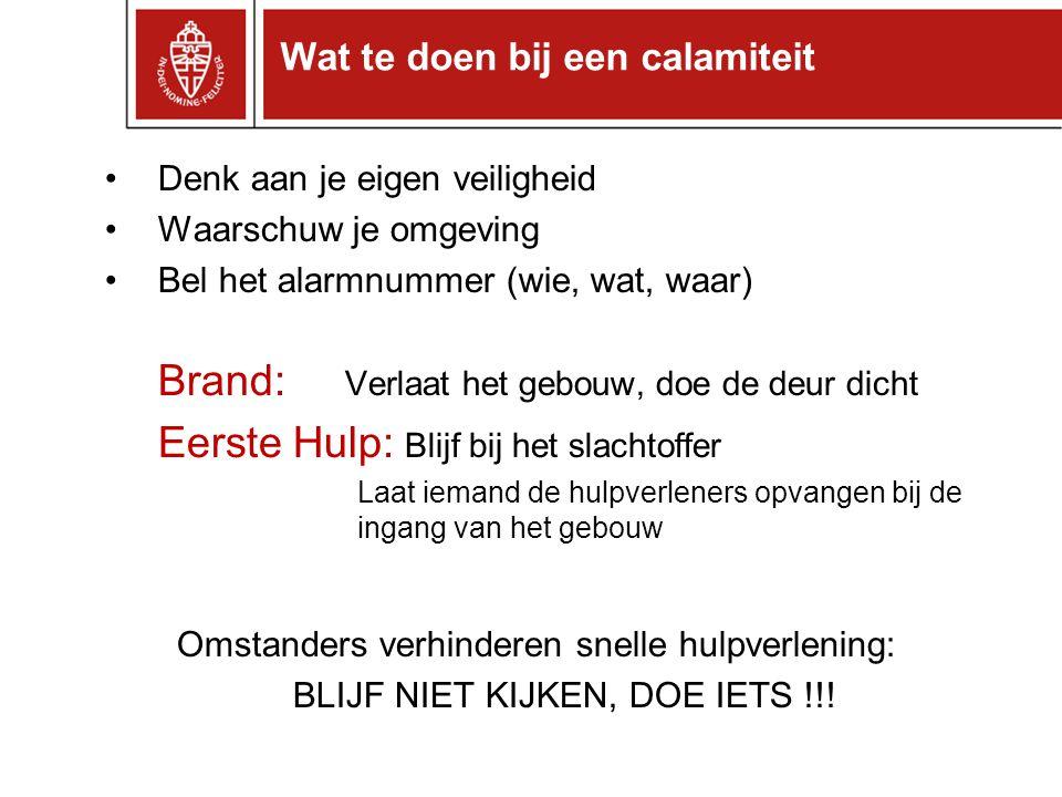 Denk aan je eigen veiligheid Waarschuw je omgeving Bel het alarmnummer (wie, wat, waar) Brand: Verlaat het gebouw, doe de deur dicht Eerste Hulp: Blij