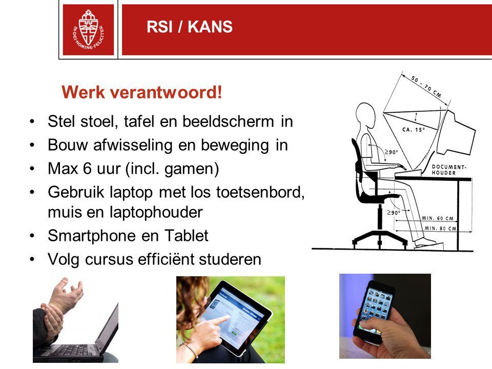 Werk verantwoord! Stel stoel, tafel en beeldscherm in Bouw afwisseling en beweging in Max 6 uur (incl. gamen) Gebruik laptop met los toetsenbord, muis