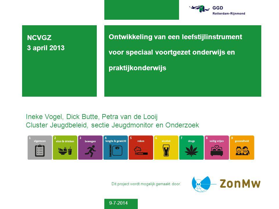 9-7-2014 Ontwikkeling van een leefstijlinstrument voor speciaal voortgezet onderwijs en praktijkonderwijs NCVGZ 3 april 2013 Ineke Vogel, Dick Butte,