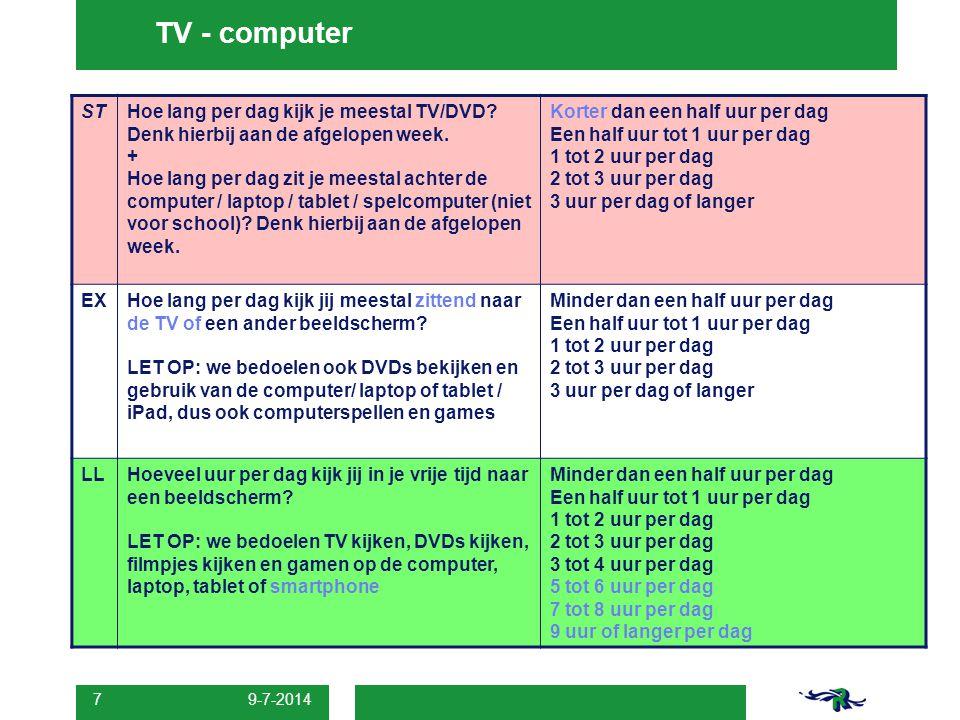 9-7-2014 7 TV - computer STHoe lang per dag kijk je meestal TV/DVD? Denk hierbij aan de afgelopen week. + Hoe lang per dag zit je meestal achter de co