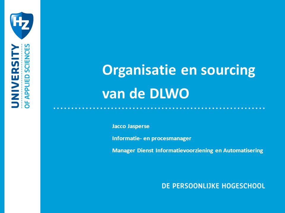 Organisatie en sourcing van de DLWO Jacco Jasperse Informatie- en procesmanager Manager Dienst Informatievoorziening en Automatisering