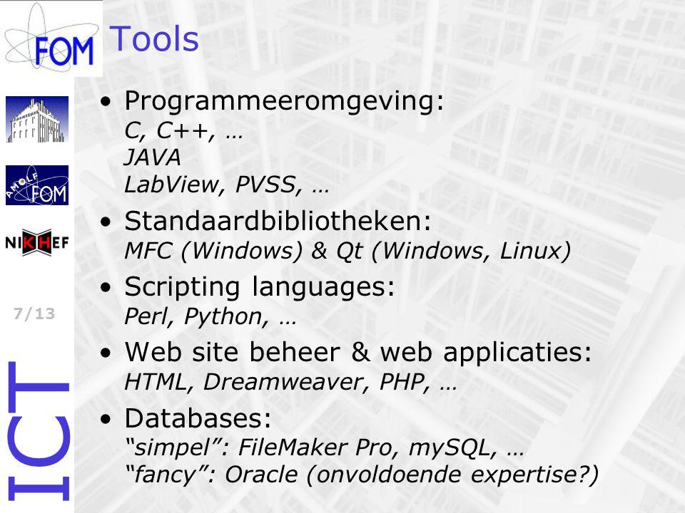 ICT 7/13 Tools Programmeeromgeving: C, C++, … JAVA LabView, PVSS, … Standaardbibliotheken: MFC (Windows) & Qt (Windows, Linux) Scripting languages: Pe