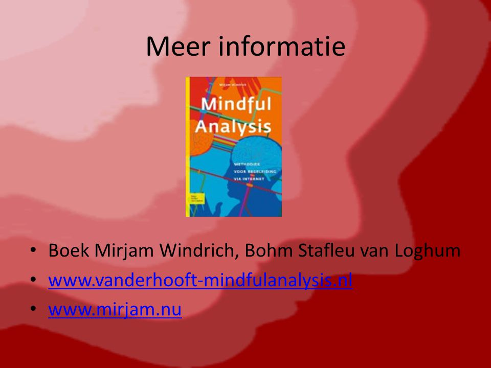 Meer informatie Boek Mirjam Windrich, Bohm Stafleu van Loghum www.vanderhooft-mindfulanalysis.nl www.mirjam.nu