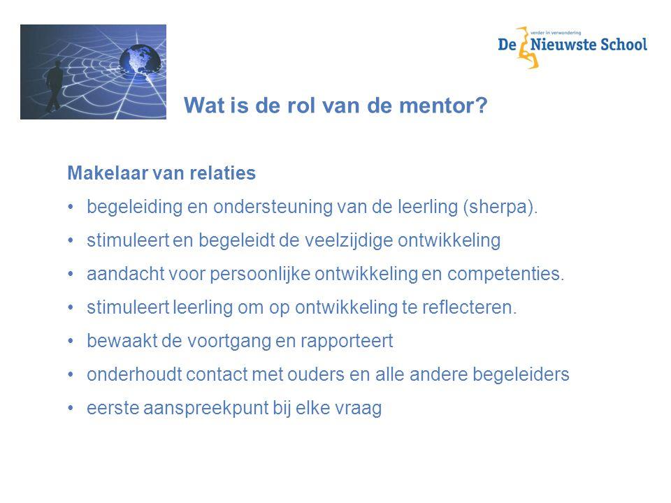Wat is de rol van de mentor? Makelaar van relaties begeleiding en ondersteuning van de leerling (sherpa). stimuleert en begeleidt de veelzijdige ontwi
