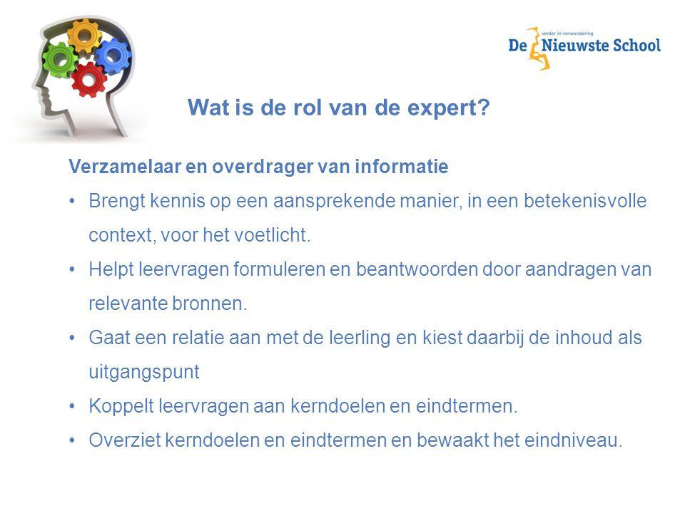 Wat is de rol van de expert? Verzamelaar en overdrager van informatie Brengt kennis op een aansprekende manier, in een betekenisvolle context, voor he