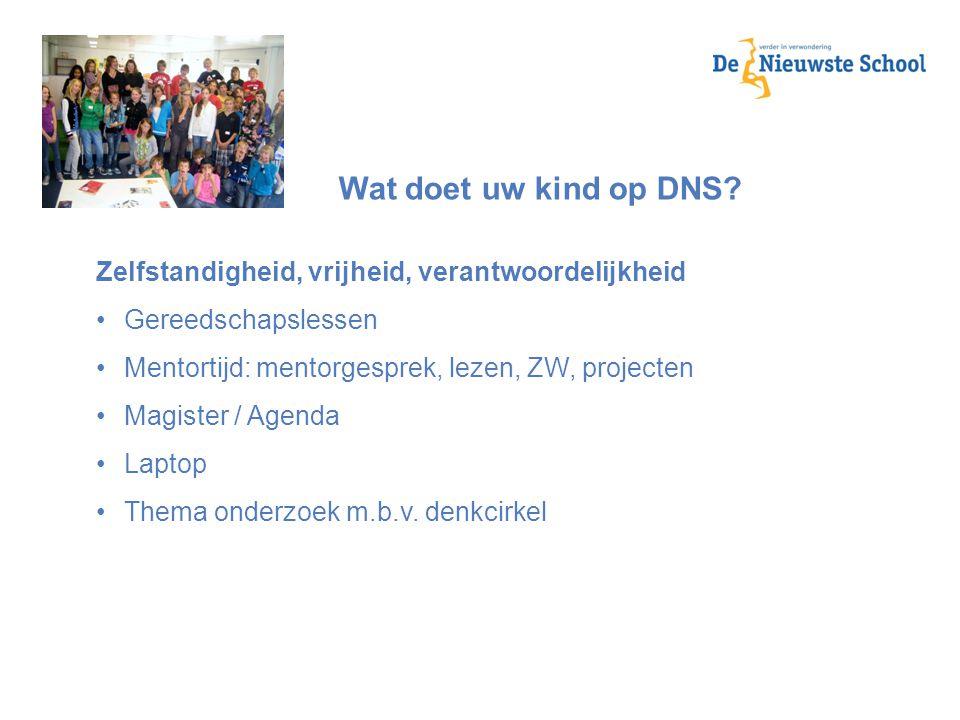 Wat doet uw kind op DNS? Zelfstandigheid, vrijheid, verantwoordelijkheid Gereedschapslessen Mentortijd: mentorgesprek, lezen, ZW, projecten Magister /