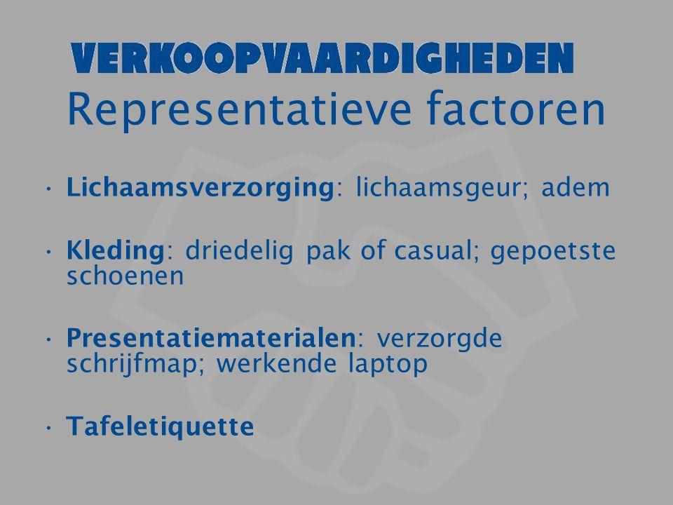 Representatieve factoren Lichaamsverzorging: lichaamsgeur; adem Kleding: driedelig pak of casual; gepoetste schoenen Presentatiematerialen: verzorgde