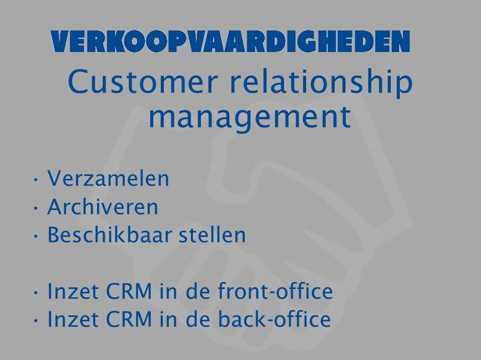 Customer relationship management Verzamelen Archiveren Beschikbaar stellen Inzet CRM in de front-office Inzet CRM in de back-office