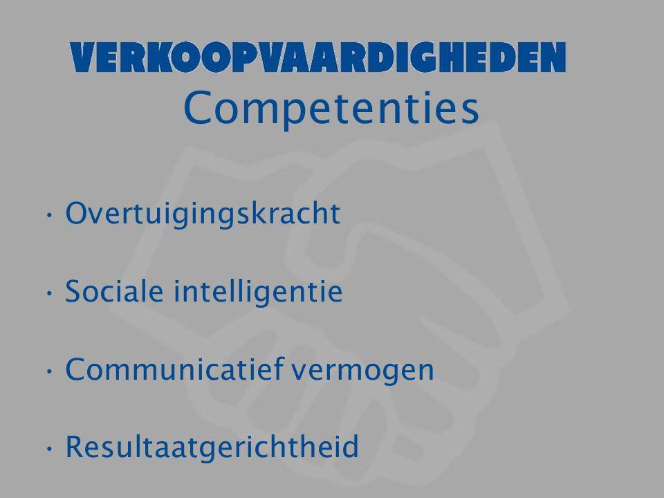 Competenties Overtuigingskracht Sociale intelligentie Communicatief vermogen Resultaatgerichtheid
