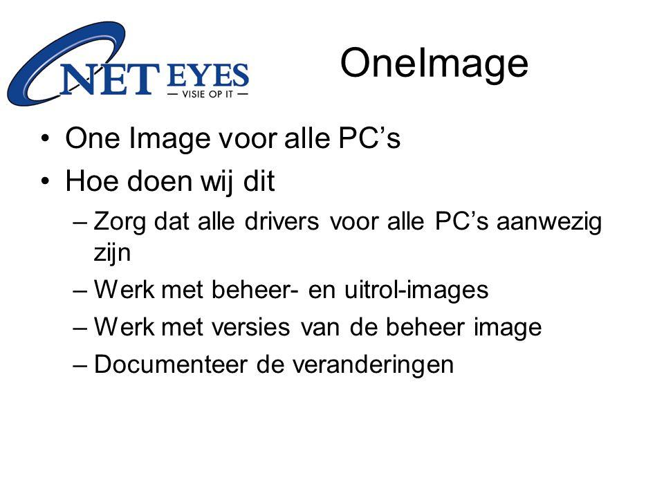 OneImage One Image voor alle PC's Hoe doen wij dit –Zorg dat alle drivers voor alle PC's aanwezig zijn –Werk met beheer- en uitrol-images –Werk met versies van de beheer image –Documenteer de veranderingen