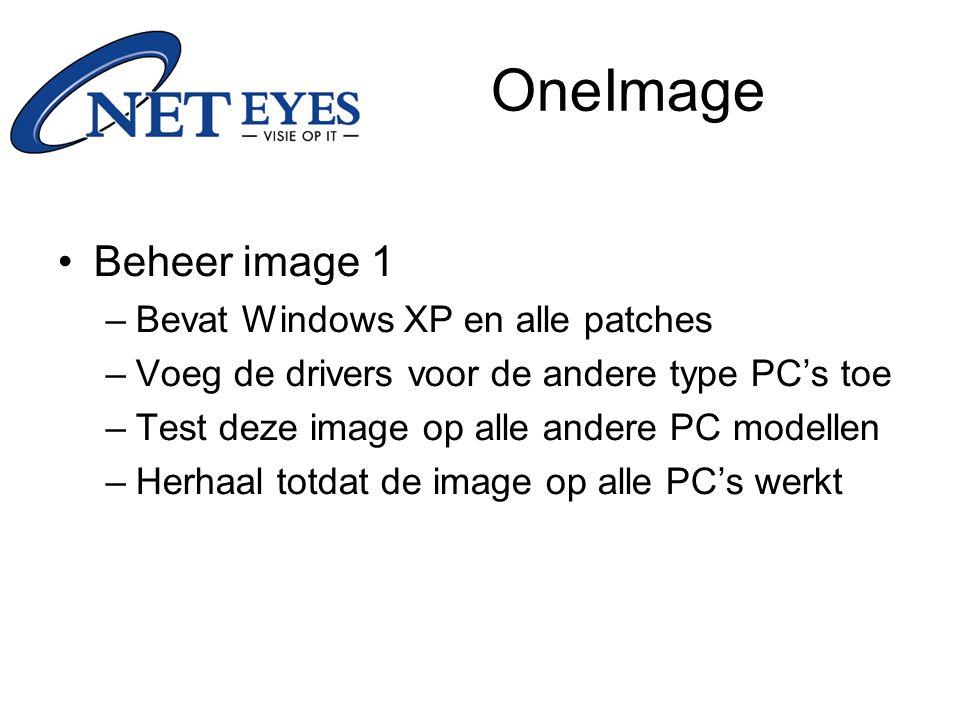 OneImage Beheer image 1 –Bevat Windows XP en alle patches –Voeg de drivers voor de andere type PC's toe –Test deze image op alle andere PC modellen –Herhaal totdat de image op alle PC's werkt