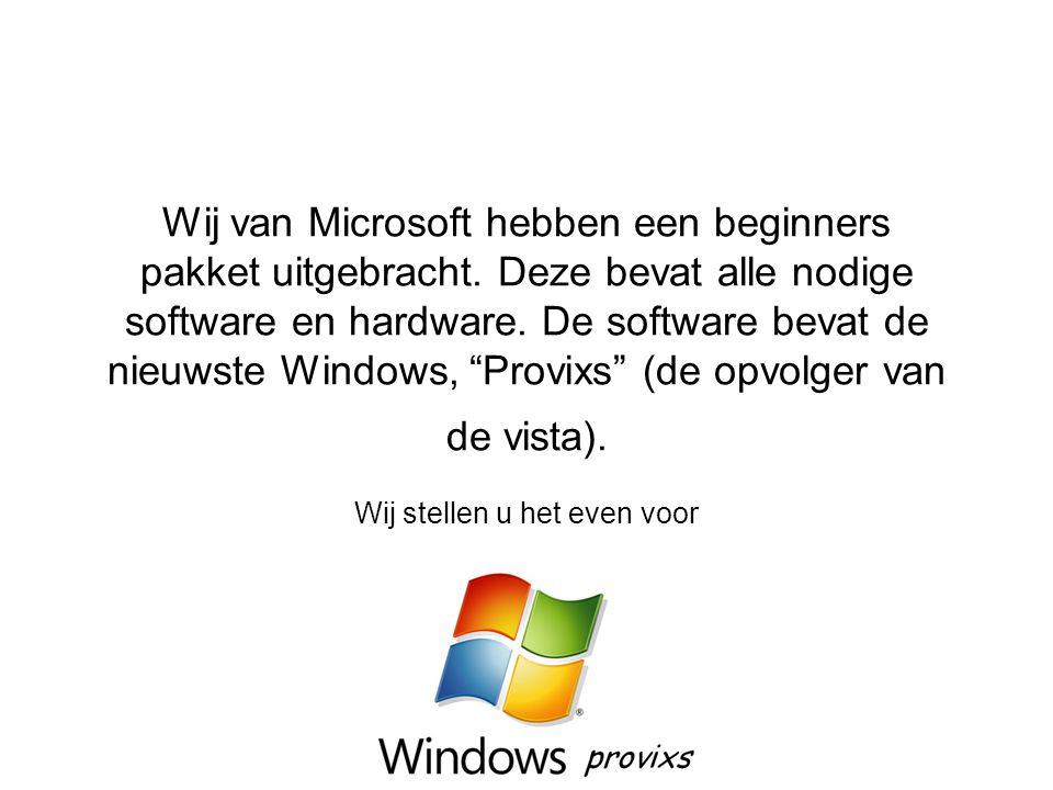 Wij van Microsoft hebben een beginners pakket uitgebracht.