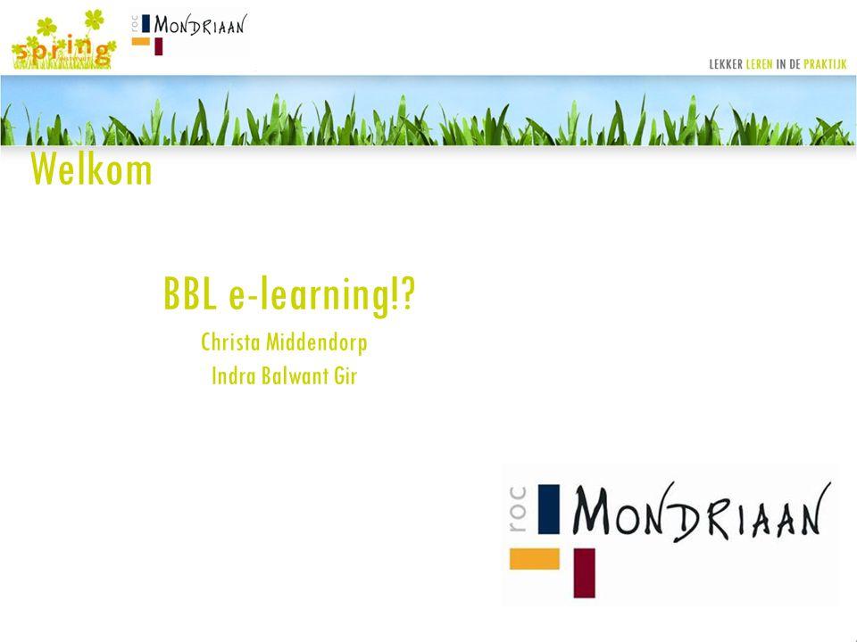 Welkom BBL e-learning!? Christa Middendorp Indra Balwant Gir