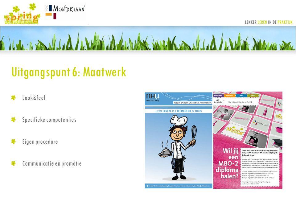 Uitgangspunt 6: Maatwerk Look&feel Specifieke competenties Eigen procedure Communicatie en promotie