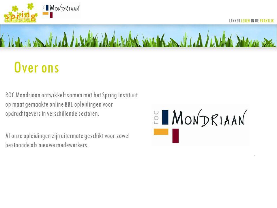 Over ons ROC Mondriaan ontwikkelt samen met het Spring Instituut op maat gemaakte online BBL opleidingen voor opdrachtgevers in verschillende sectoren