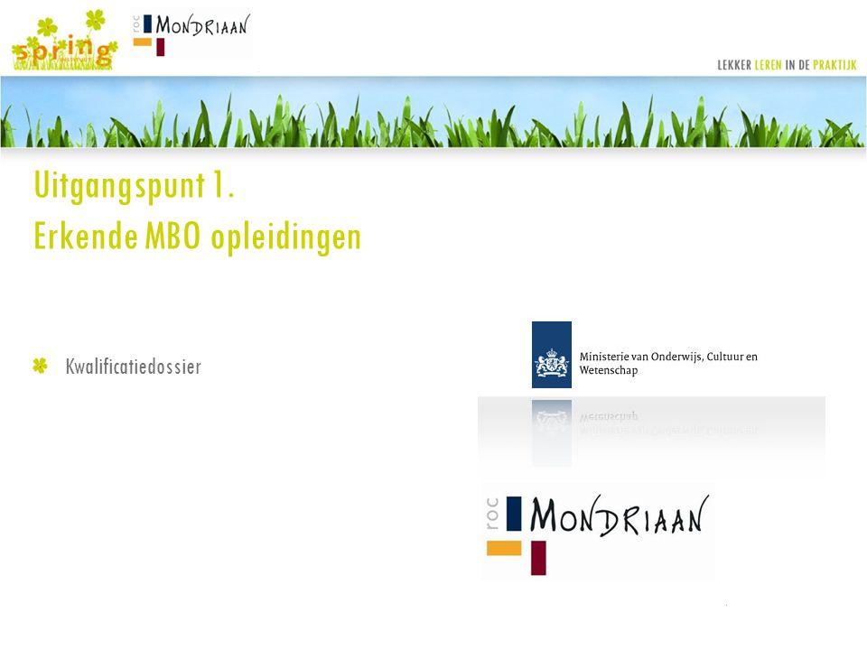 Uitgangspunt 1. Erkende MBO opleidingen Kwalificatiedossier