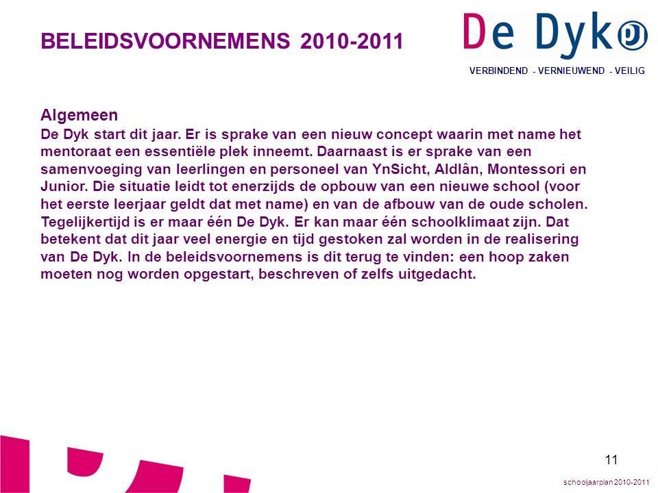 11 VERBINDEND - VERNIEUWEND - VEILIG BELEIDSVOORNEMENS 2010-2011 Algemeen De Dyk start dit jaar. Er is sprake van een nieuw concept waarin met name he