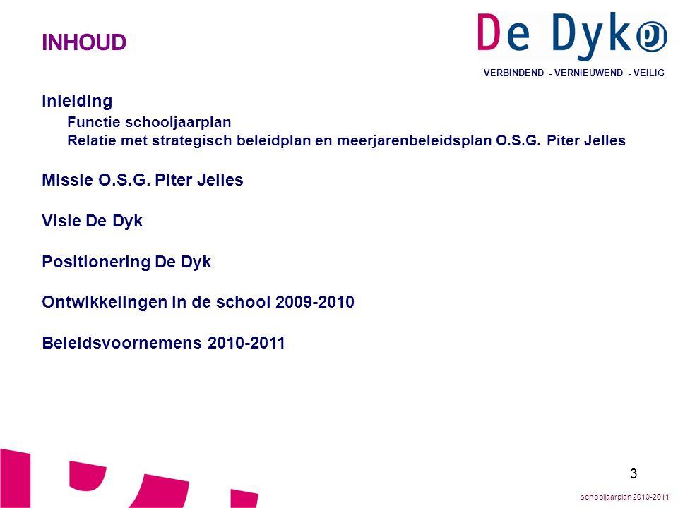 4 VERBINDEND - VERNIEUWEND - VEILIG INLEIDING Functie schooljaarplan Dit document bevat het schooljaarplan van De Dyk 2010-2011.
