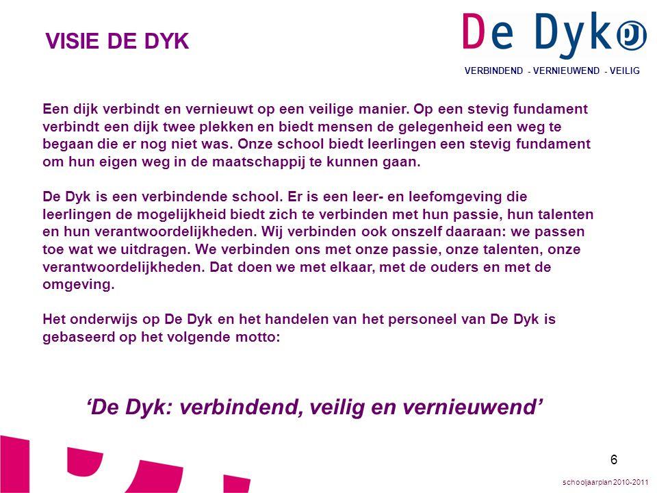7 VERBINDEND - VERNIEUWEND - VEILIG POSITIONERING DE DYK Algemeen De Dyk is een MAVO; een school voor vmbo-T leerlingen.