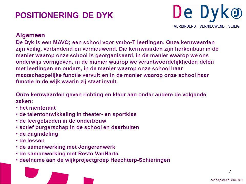 7 VERBINDEND - VERNIEUWEND - VEILIG POSITIONERING DE DYK Algemeen De Dyk is een MAVO; een school voor vmbo-T leerlingen. Onze kernwaarden zijn veilig,