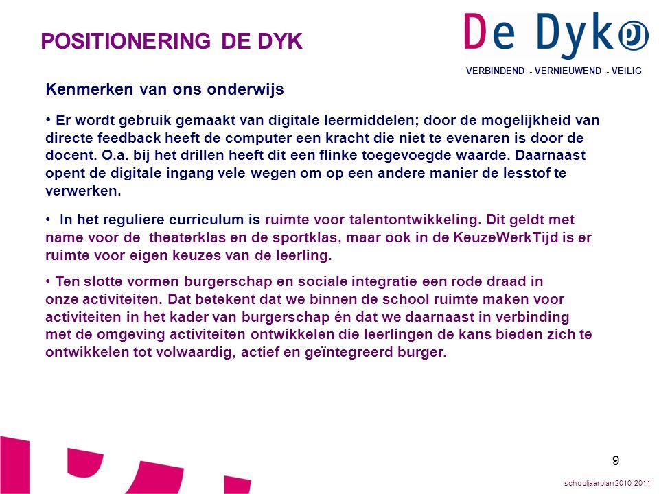 10 VERBINDEND - VERNIEUWEND - VEILIG ONTWIKKELINGEN IN DE SCHOOL 2009-2010 De terugblik op het schooljaar 2009-2010 voor De Dyk is lastig: er bestond nog geen De Dyk dit schooljaar.