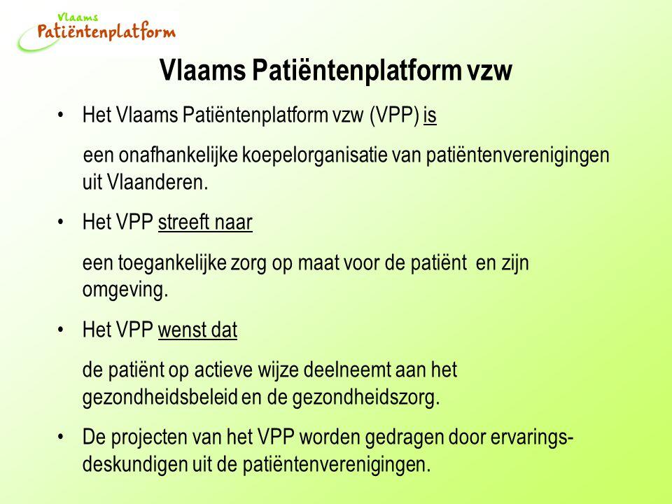 Vlaams Patiëntenplatform vzw Het Vlaams Patiëntenplatform vzw (VPP) is een onafhankelijke koepelorganisatie van patiëntenverenigingen uit Vlaanderen.
