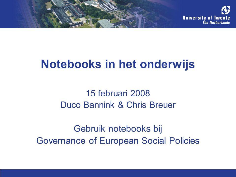Notebooks in het onderwijs 15 februari 2008 Duco Bannink & Chris Breuer Gebruik notebooks bij Governance of European Social Policies