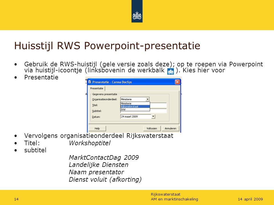Rijkswaterstaat AM en marktinschakeling1414 april 2009 Huisstijl RWS Powerpoint-presentatie Gebruik de RWS-huistijl (gele versie zoals deze); op te ro