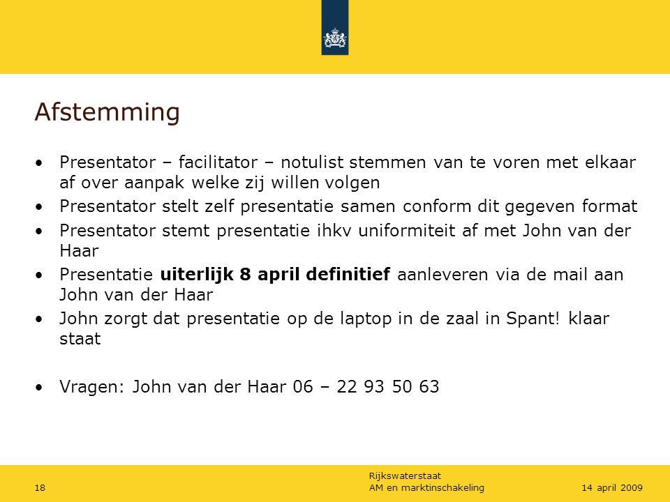 Rijkswaterstaat AM en marktinschakeling1814 april 2009 Afstemming Presentator – facilitator – notulist stemmen van te voren met elkaar af over aanpak