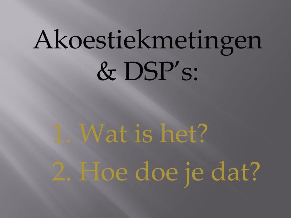 Akoestiekmetingen & DSP's: 1. Wat is het? 2. Hoe doe je dat?
