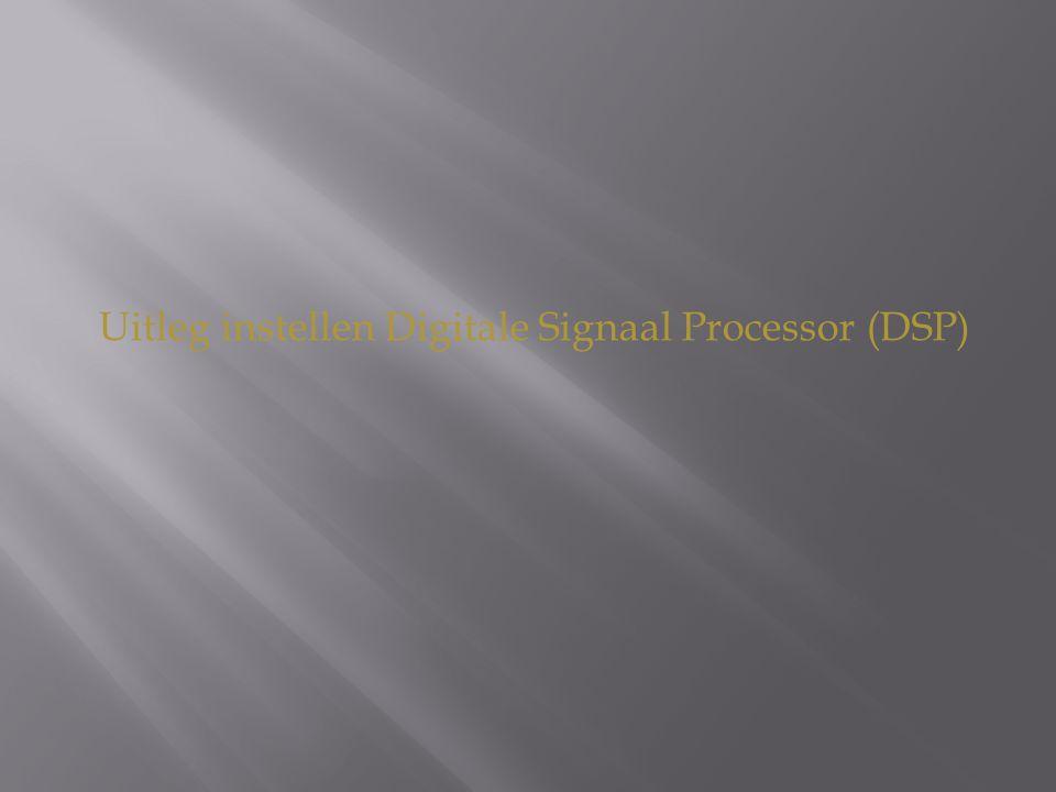 Uitleg instellen Digitale Signaal Processor (DSP)