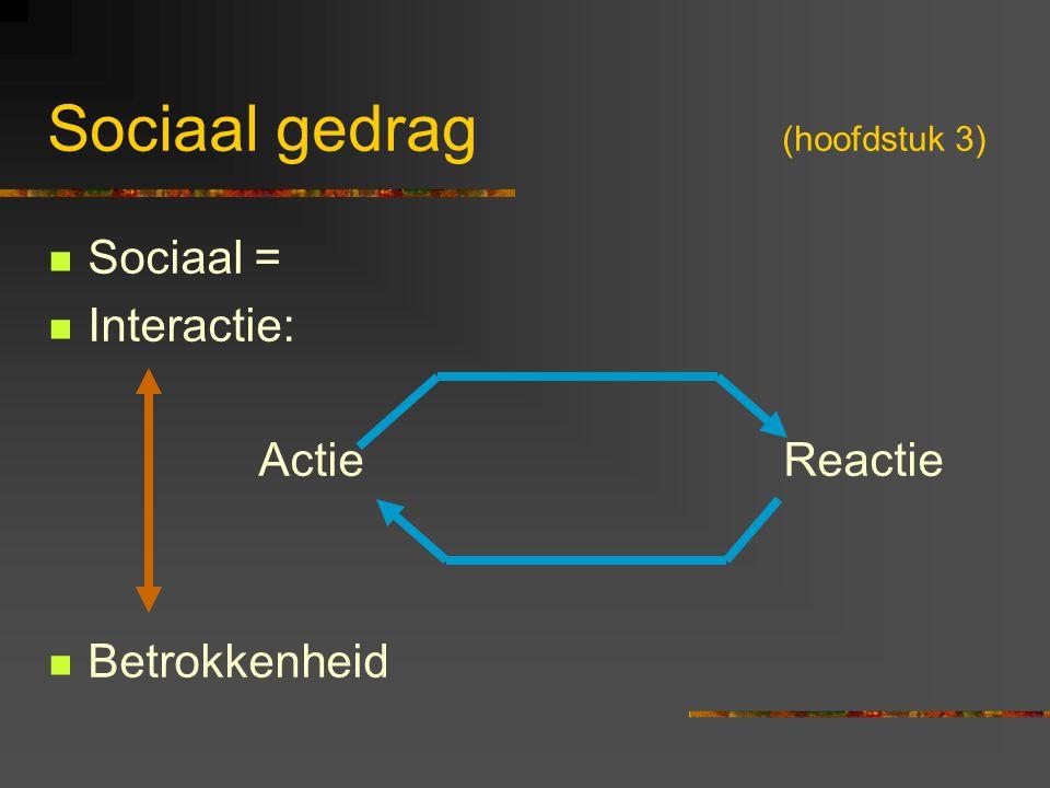 Sociaal gedrag (hoofdstuk 3) Sociaal = Interactie: ActieReactie Betrokkenheid