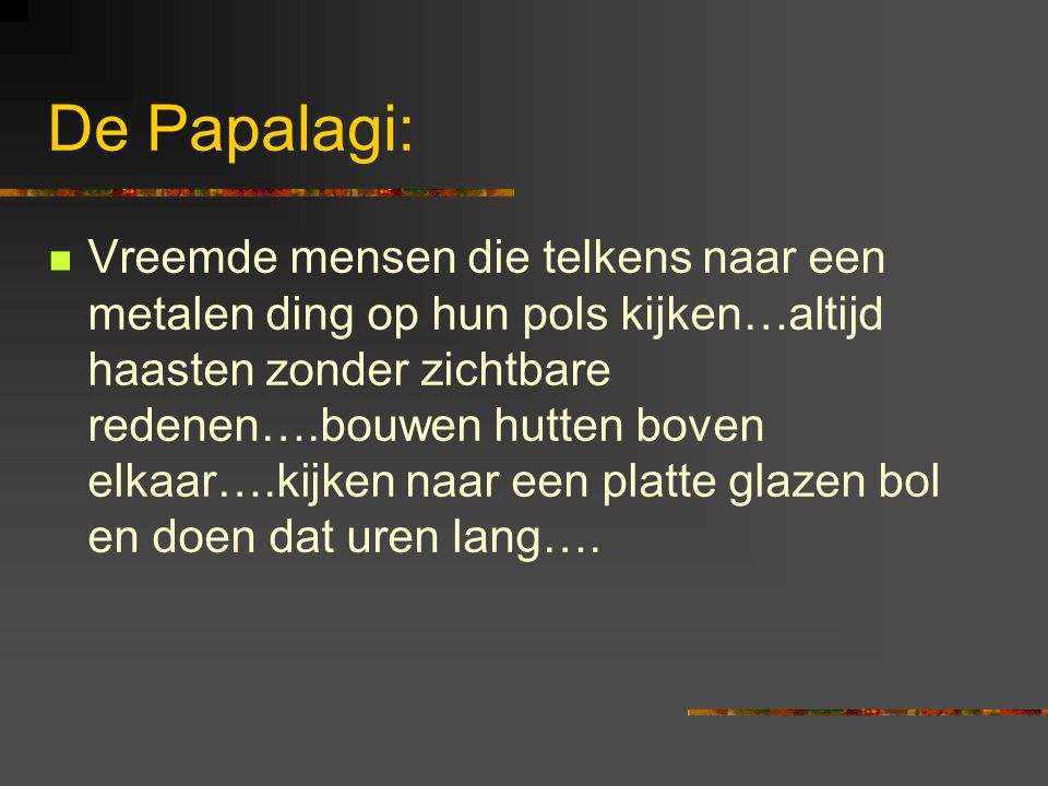 De Papalagi: Vreemde mensen die telkens naar een metalen ding op hun pols kijken…altijd haasten zonder zichtbare redenen….bouwen hutten boven elkaar….