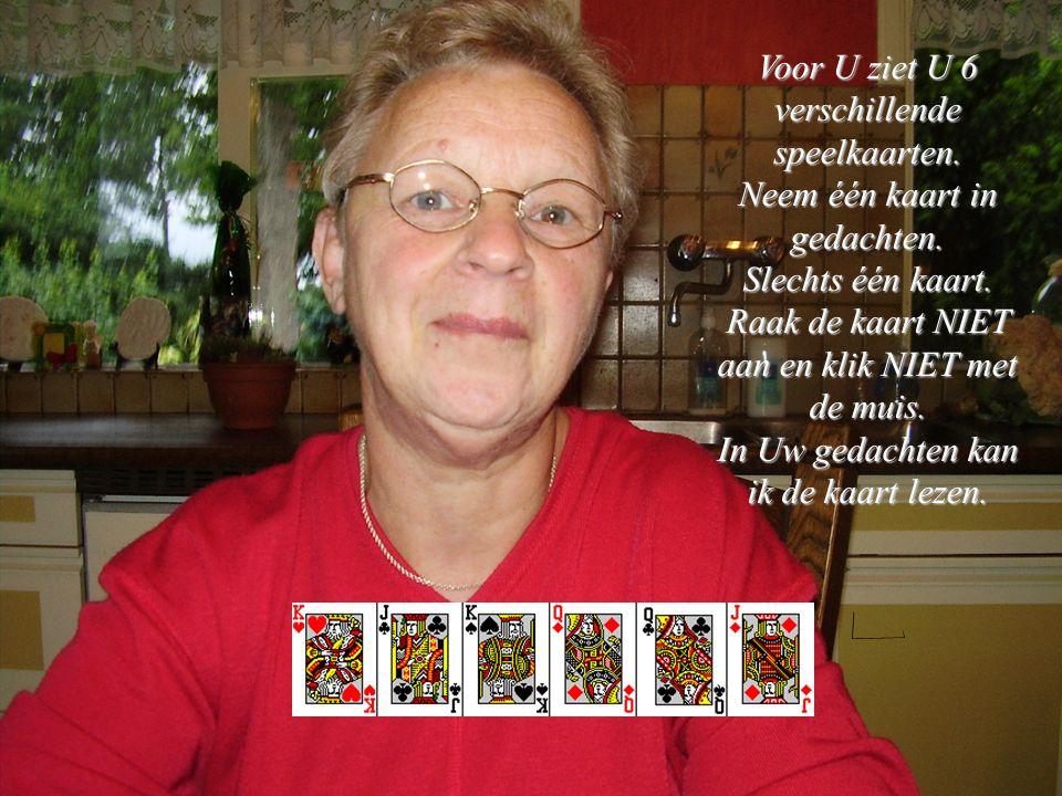 Voor U ziet U 6 verschillende speelkaarten. Neem één kaart in gedachten. Slechts één kaart. Raak de kaart NIET aan en klik NIET met de muis. In Uw ged