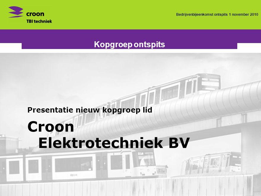 Bedrijvenbijeenkomst ontspits 1 november 2010 Kopgroep ontspits Presentatie nieuw kopgroep lid Croon Elektrotechniek BV