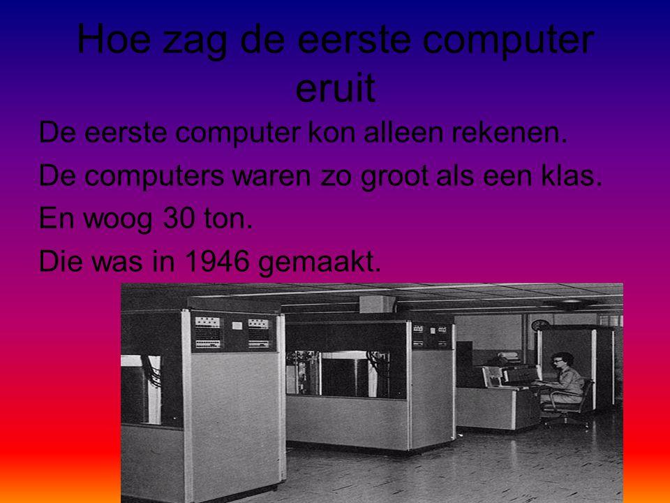Hoe zag de eerste computer eruit De eerste computer kon alleen rekenen.