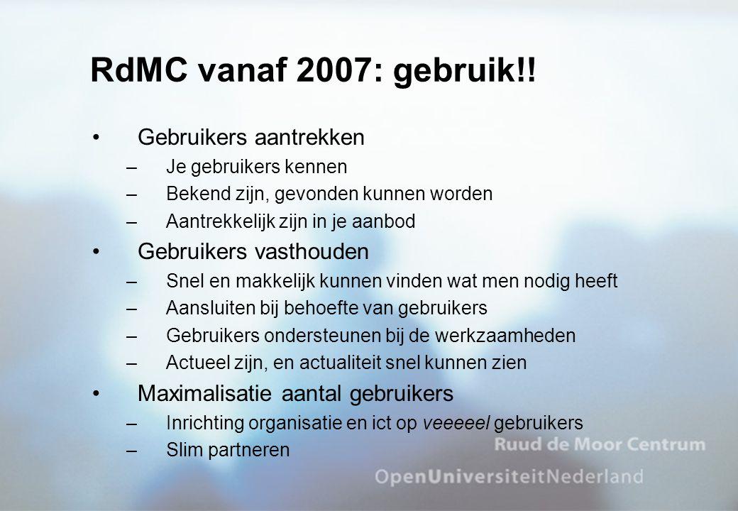 RdMC vanaf 2007: gebruik!! Gebruikers aantrekken –Je gebruikers kennen –Bekend zijn, gevonden kunnen worden –Aantrekkelijk zijn in je aanbod Gebruiker