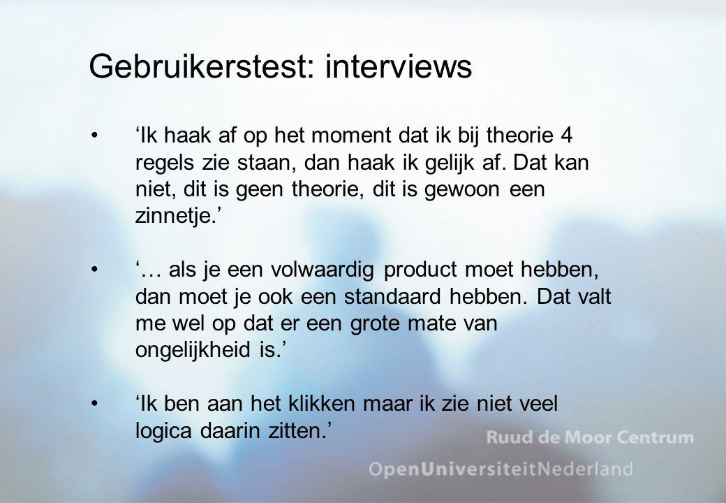 Gebruikerstest: interviews 'Ik haak af op het moment dat ik bij theorie 4 regels zie staan, dan haak ik gelijk af. Dat kan niet, dit is geen theorie,
